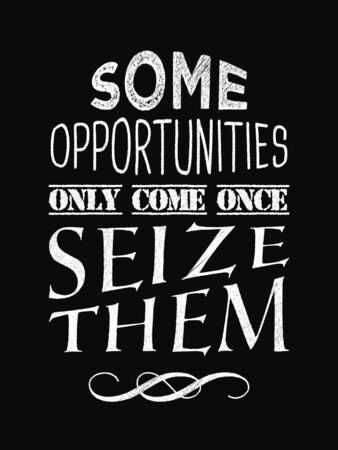Motivational quote poster. Some Opportunities Only Come Once Seize Them. Chalk text style. Vector Illustration Stok Fotoğraf - 82227445