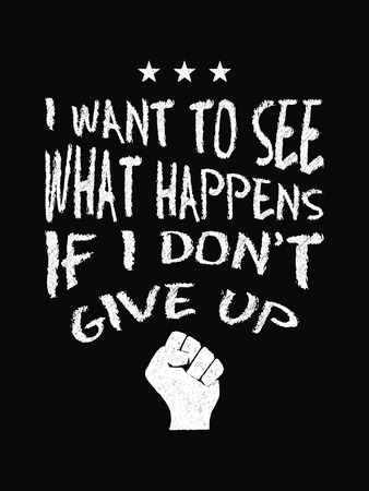 Motivational quote poster. I Want to See What Happens if I Dont Give Up. Chalk text style. Vector Illustration Ilustração