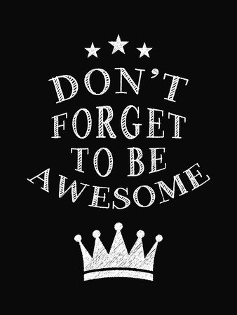 Motivational Quote Poster. Dont Forget to Be Awesome. Chalk Calligraphy Style. Design Lettering. Illustration