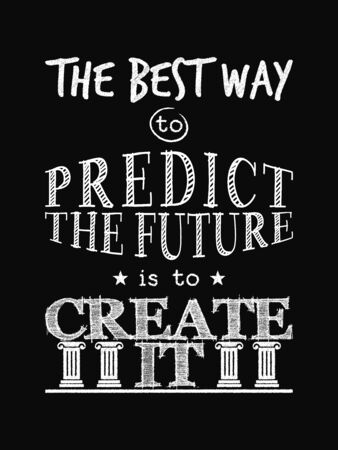 Motivational Quote Poster. The Best Way to Predict the Future is to Create It. Chalk Calligraphy Style. Design Lettering.