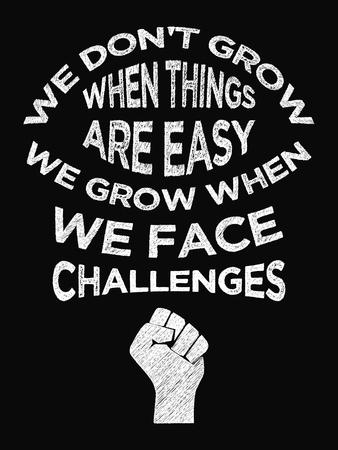 動機付けの引用のポスター。私たち育たないものが簡単な私たちを育てるとき我々 課題に直面します。書道スタイルをチョークします。デザイン文