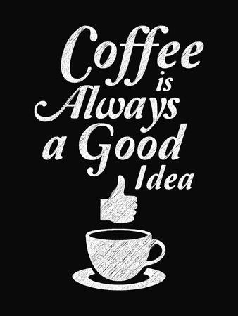 Quote Coffee Poster. Coffee is Always a Good Idea. Chalk Calligraphy style. Shop Promotion Motivation Inspiration. Design Lettering.