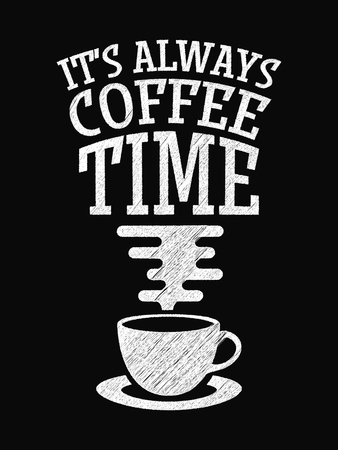 Quote Coffee Poster. Its Always Coffee Time. Chalk Calligraphy style. Shop Promotion Motivation Inspiration. Design Lettering. Illustration