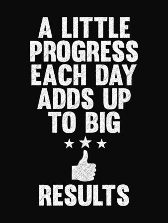 sayings: Motivational Quote Poster. A Little Progress Each Day Adds Up to Big Results. Chalk Calligraphy Style. Design Lettering.