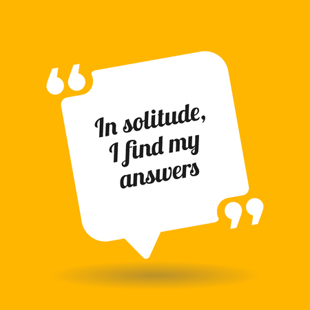 Inspirational motivational quote. In solitude, I find my answers. White quote symbol with shadow on yellow background