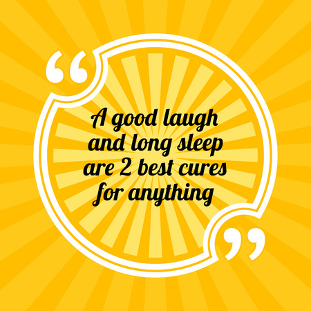 Inspirational motivational quote. A good laugh and long sleep are 2 best cures for anything. Sun rays quote symbol on yellow background