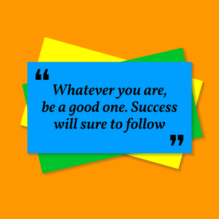 Inspirational motivational quote. Whatever you are, be a good one. Success will sure to follow. Business card style quote on orange background