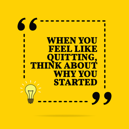 Inspirational motivational quote. When you feel like quitting, think about why you started. Vector simple design. Black text over yellow background  Illustration