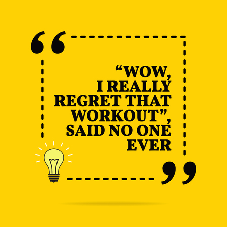 Inspirational motivational quote. Wow, I really regret that workout, said no one ever. Vector simple design. Black text over yellow background