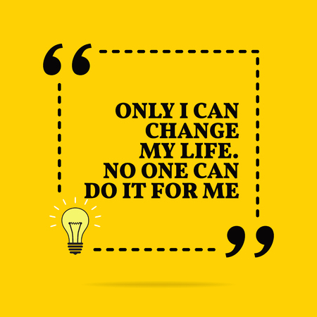 Inspirational motivational quote. Only I can change my life. No one can do it for me. Vector simple design. Black text over yellow background