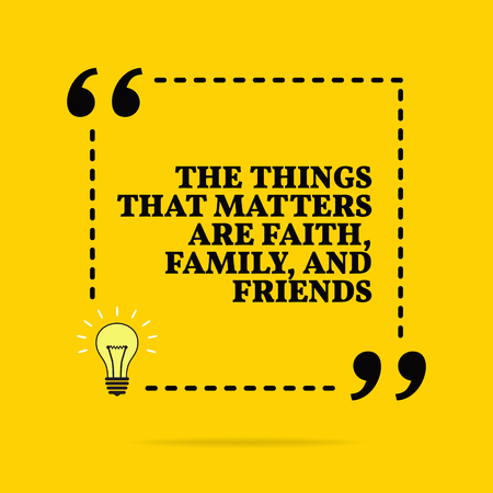 Inspirational motivational quote. The things that matters are faith, family and friends. Vector simple design. Black text over yellow background