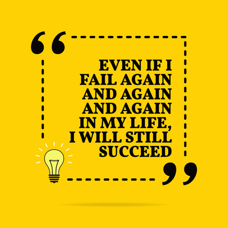 Inspirational motivational quote. Even if I fail again and again and again in my life, I will still succeed. Vector simple design. Black text over yellow background