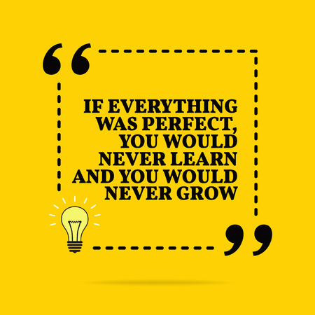 Inspirational motivational quote. If everything was perfect, you would never learn and you would never grow. Vector simple design. Black text over yellow background