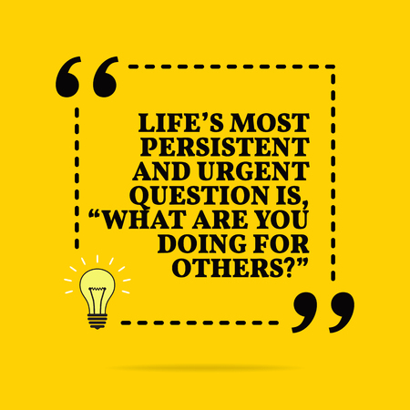 Inspirational motivational quote. Life's most persistent and urgent question is,
