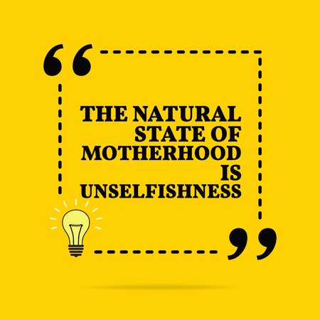 Inspirational motivational quote. A natural state of motherhood is unselfishness. Vector simple design. Black text over yellow background