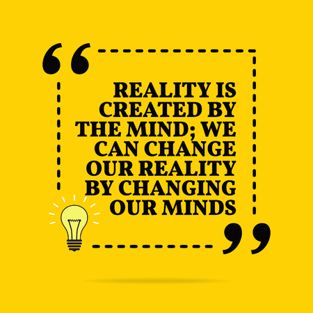 Inspirational motivational quote. Reality is created by the mind; we can change our reality by changing our minds. Black text over yellow background