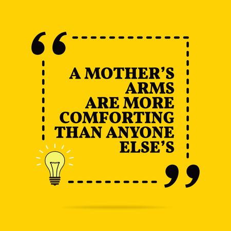 Inspirational motivational quote. A motherss arms are more comforting than anyone elses. Vector simple design. Black text over yellow background