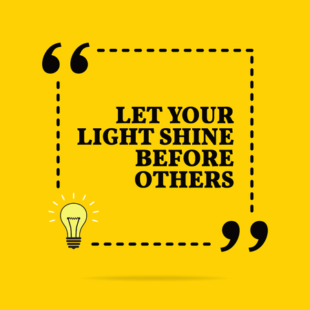 Inspirational motivational quote. Let your light shine before others. Black text over yellow background