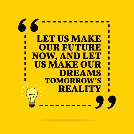 Inspirational motivational quote. Let us make our future now, and let us make our dreams tomorrows reality. Vector simple design. Black text over yellow background