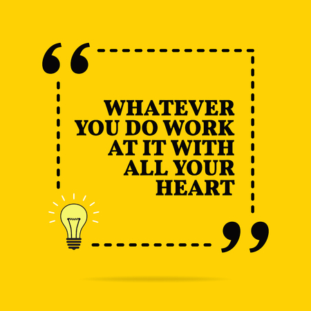 Inspirational motivational quote. Whatever you do work at it with all your heart. Black text over yellow background