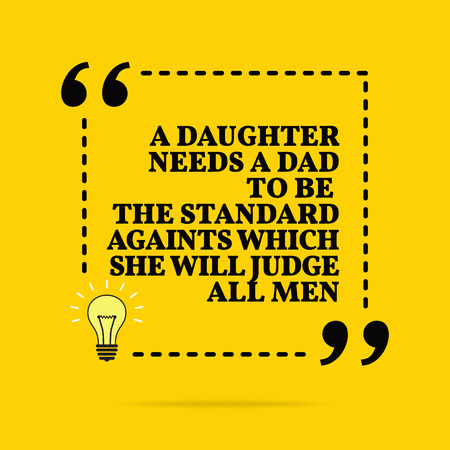 Inspirational motivational quote. A daughter needs a dad to be the standard againts which she will judge all men. Black text over yellow background Stock Illustratie