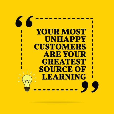 Inspirational motivational quote. Your most unhappy customers are your greatest source of learning. Vector simple design. Black text over yellow background