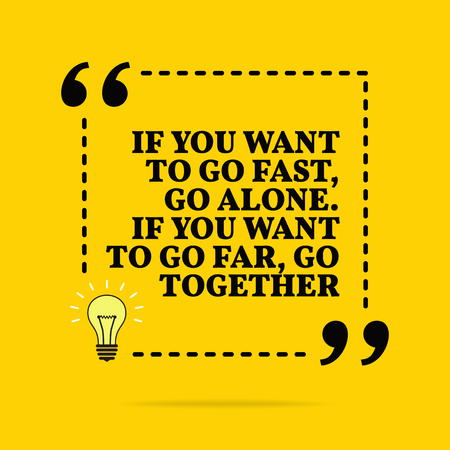 Inspirational motivational quote. If you want to go fast, go alone. If you want to go far, go together. Vector simple design. Black text over yellow background Ilustração