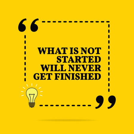 Inspirational motivational quote. What is not started will never get finished. Vector simple design. Black text over yellow background