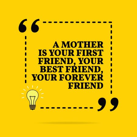 Inspirational motivational quote. A mother is you first friend, your best friend, your forever friend. Vector simple design. Black text over yellow background