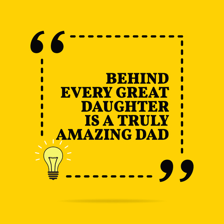 Inspirational motivational quote. Behind every great daughter is a truly amazing dad. Black text over yellow background