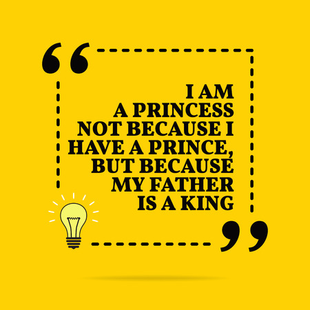 Inspirational motivational quote. I am a princess not because I have a prince, but because my father is a king. Black text over yellow background Stock Illustratie