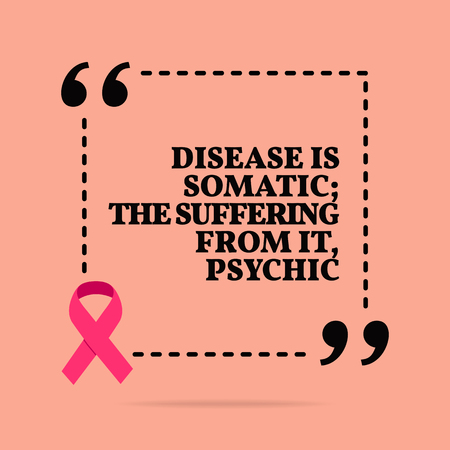 Inspirational motivational quote. Disease is somatic; the suffering from it, psychic. With pink ribbon, breast cancer awareness symbol