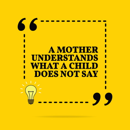 Inspirational motivational quote. A mother understands what a child does not say. Vector simple design. Black text over yellow background