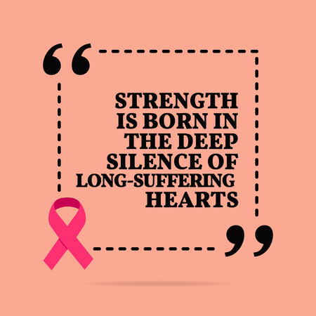 Inspirational motivational quote. Strength is born in the deep silence of long-suffering hearts. With pink ribbon, breast cancer awareness symbol Stock Illustratie