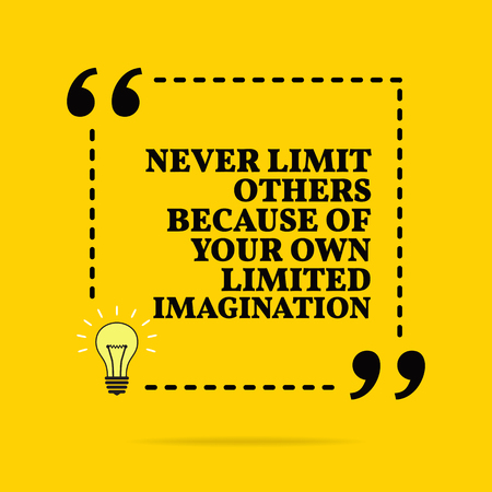 Inspirational motivational quote. Never limit others because of your own limited imagination. Vector simple design. Black text over yellow background