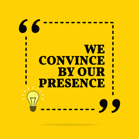 Inspirational motivational quote. We convince by our presence. Vector simple design. Black text over yellow background