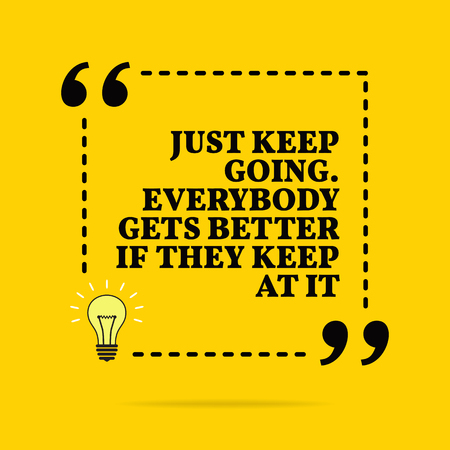 Inspirational motivational quote. Just keep going. Everybody gets better if they keep at it. Vector simple design. Black text over yellow background
