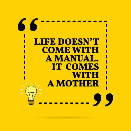 Inspirational motivational quote. Life doesnt come with a manual. It comes with a mother. Vector simple design. Black text over yellow background