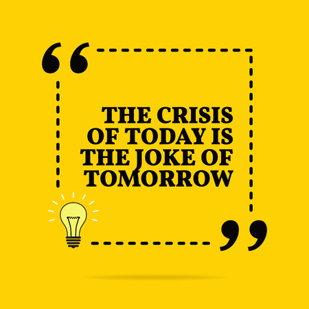 Inspirational motivational quote. The crisis of today is the joke of tomorrow. Vector simple design. Black text over yellow background