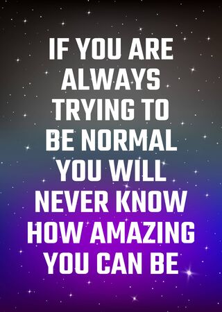 Motivational poster. If you are always trying to be normal you will never know how amazing you can be. Open space, starry sky style. Print design. Dark background