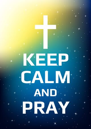 Motivational poster. Keep calm and pray. Open space, starry sky style. Print design. Dark background