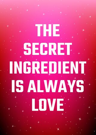 Motivational poster. The secret ingredient is always love. Open space, starry sky style. Print design. Dark background