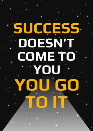 Motivational poster. Success doesnt come to you you go to it. Open space, starry sky style. Print design. Dark background