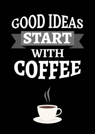 Motivational poster. Good Ideas Start with Coffee. Decor for home or cafe. Print design.