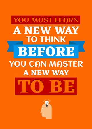 Motivational poster. You Must Learn a New Way to Think Before You Can  Master a New Way to Be. Home decor for good self-esteem. Print design.