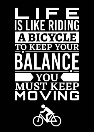 Motivational poster. Life is Like Riding a Bicycle to Keep Your Balance You Must Keep Moving. Home decor for good inspiration. Print design.