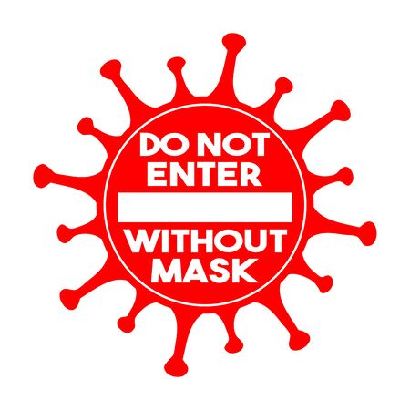 Do not enter without mask sign. Coronavirus pandemic restriction. Information warning sign about quarantine measures in public places. Vector illustration.