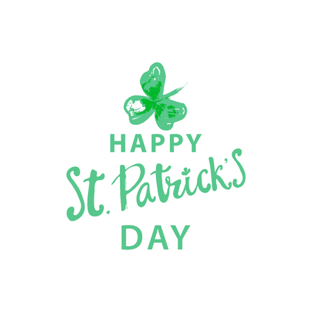 Happy St. Patrick s Day Holiday poster with hand drawn lettering and brush painted clover symbol. Irish green holiday party. Vector illustration. For banners, advertising, invitations, greeting card