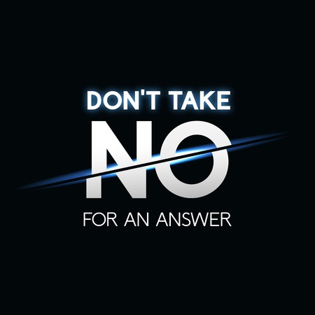 divergent: Dont take no for answer phrase, typographic lettering on black background
