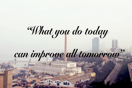 Inspiration quote ( What you do today can improve all tomorrow )  in countryside